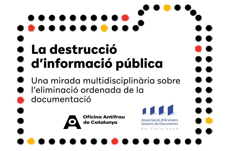 Destrucció de la informació pública. Una mirada multidisciplinària sobre l'eliminació ordenada de la documentació