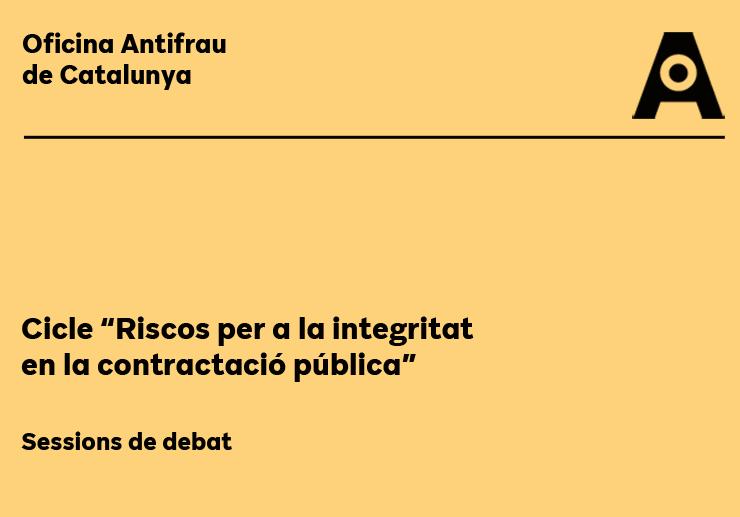 Sessions de debat del cicle Riscos per a la integritat en la contractació pública